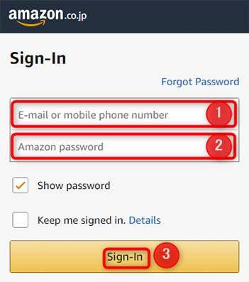 1:メールアドレスか携帯電話の電話番号を入力します。 訳:「E-mail or mobile phone number」→「Eメールアドレスか携帯電話の電話番号を入力してください」 2:Amazonのパスワードを入力。 訳:「Amazon password」→「アマゾンのパスワードを入力してください」 3:メールアドレスか携帯電話の電話番号、パスワードを入力したら、「Singn-In」(サインイン)をタップ。